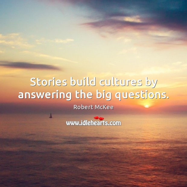 Stories build cultures by answering the big questions. Image
