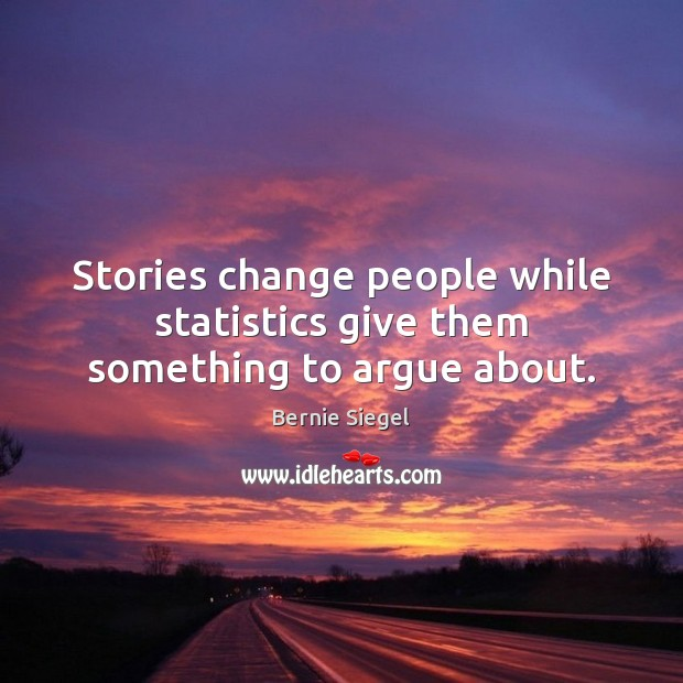 Image, Stories change people while statistics give them something to argue about.
