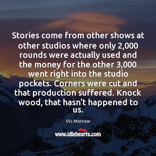 Stories come from other shows at other studios where only 2,000 rounds were Image