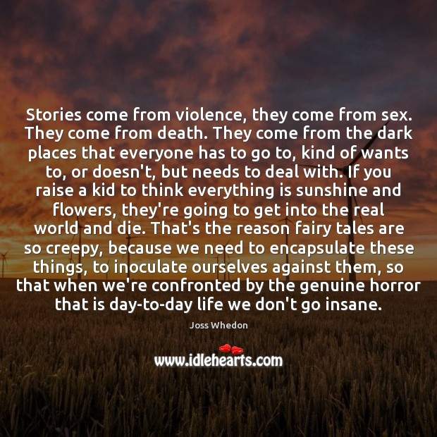 Image, Stories come from violence, they come from sex. They come from death.