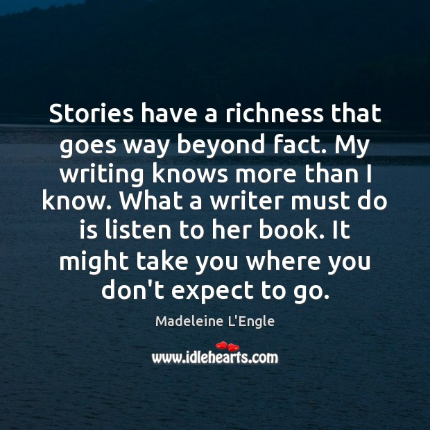 Stories have a richness that goes way beyond fact. My writing knows Image
