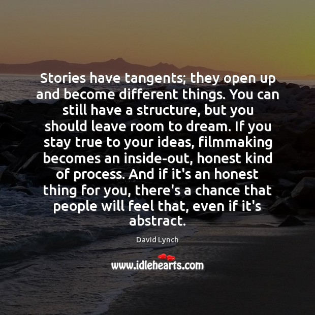 Stories have tangents; they open up and become different things. You can Image