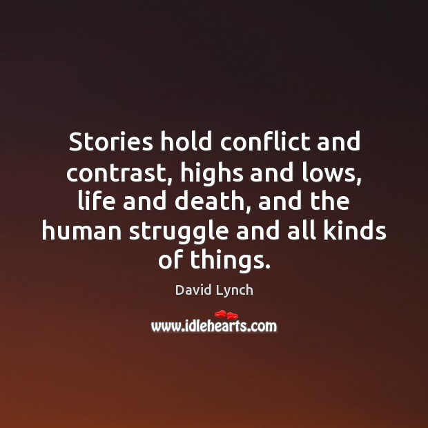 Image, Stories hold conflict and contrast, highs and lows, life and death, and