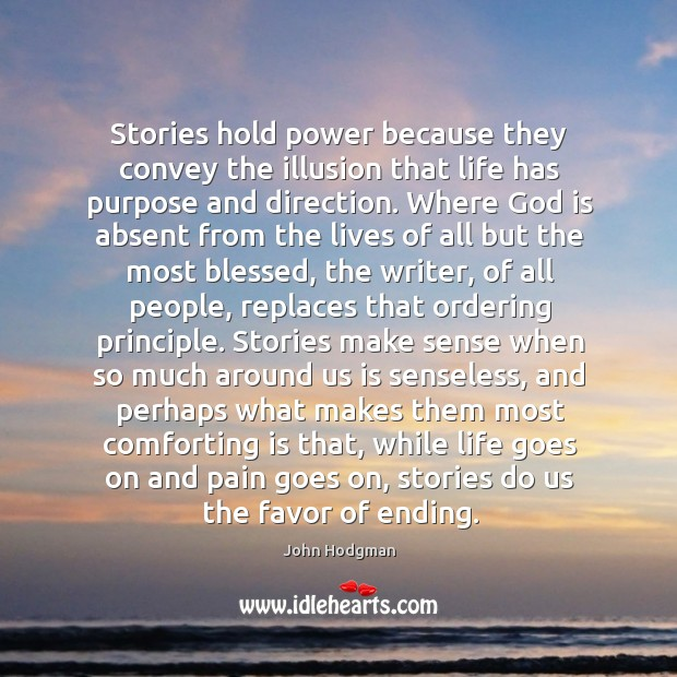 Stories hold power because they convey the illusion that life has purpose Image
