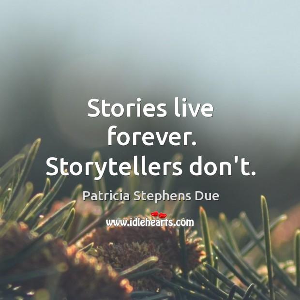 Image, Stories live forever. Storytellers don't.