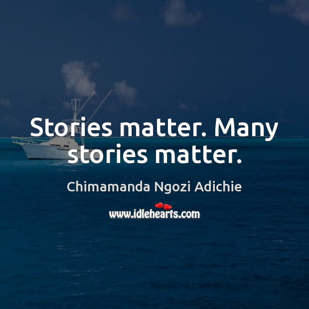 Image, Stories matter. Many stories matter.