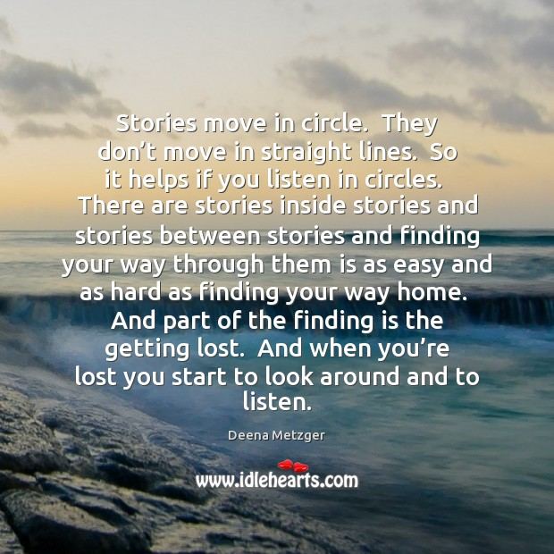 Stories move in circle.  They don't move in straight lines.  So Image