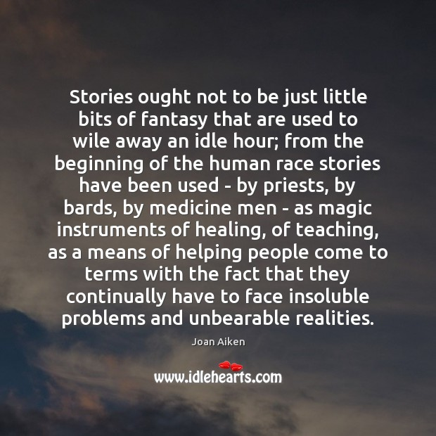 Stories ought not to be just little bits of fantasy that are Image