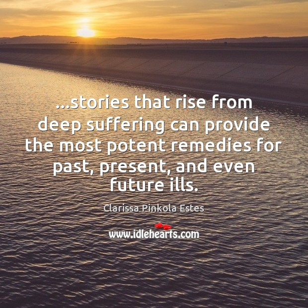 Image, …stories that rise from deep suffering can provide the most potent remedies