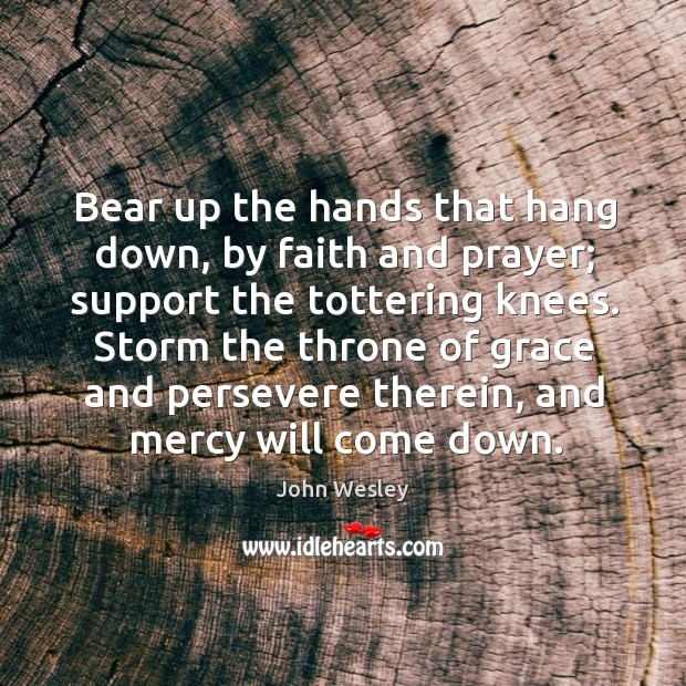 Storm the throne of grace and persevere therein, and mercy will come down. Image