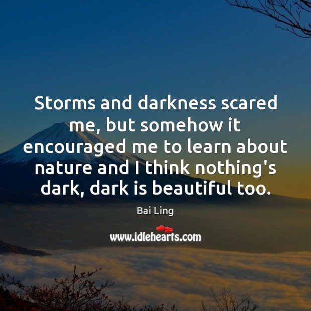 Image, Storms and darkness scared me, but somehow it encouraged me to learn