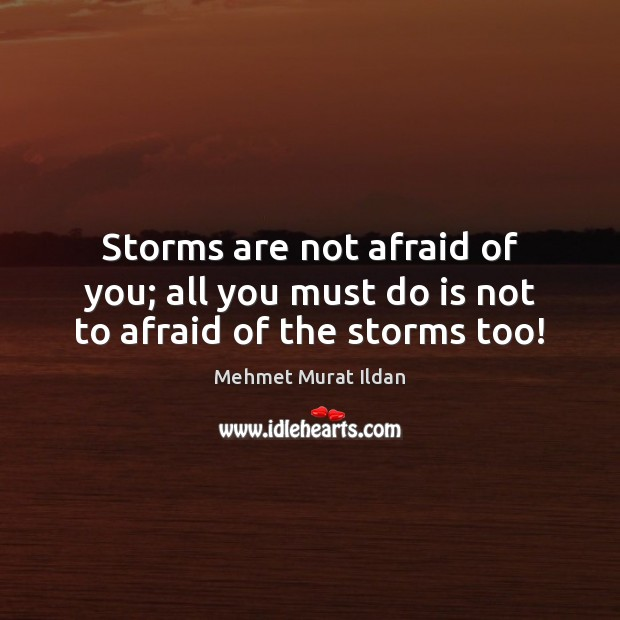 Image, Storms are not afraid of you; all you must do is not to afraid of the storms too!