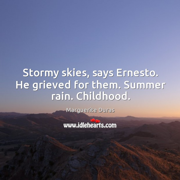 Stormy skies, says Ernesto. He grieved for them. Summer rain. Childhood. Image