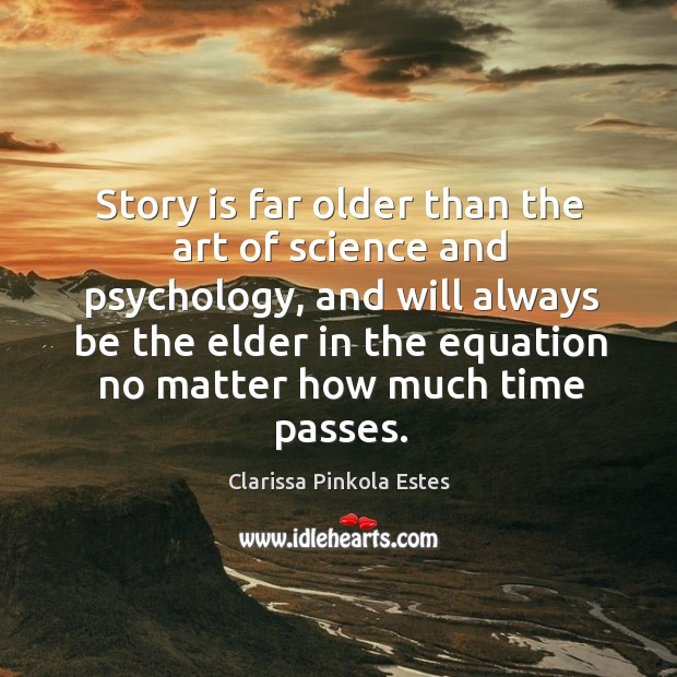 Story is far older than the art of science and psychology, and Image