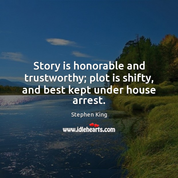 Story is honorable and trustworthy; plot is shifty, and best kept under house arrest. Image