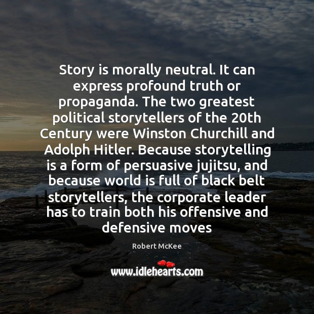 Image, Story is morally neutral. It can express profound truth or propaganda. The