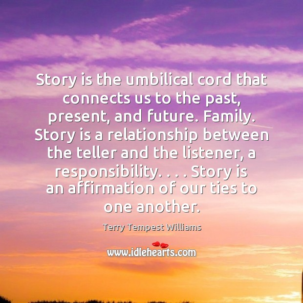 Story is the umbilical cord that connects us to the past, present, Image