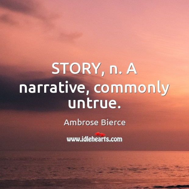 Image, STORY, n. A narrative, commonly untrue.
