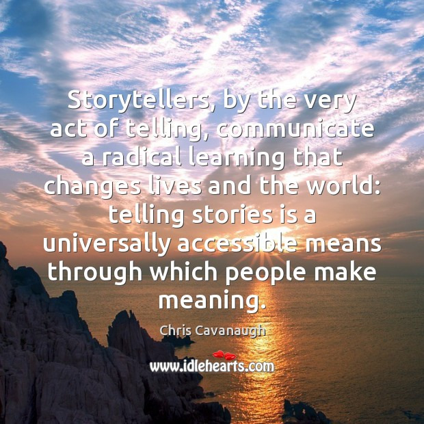 Storytellers, by the very act of telling, communicate a radical learning that Communication Quotes Image