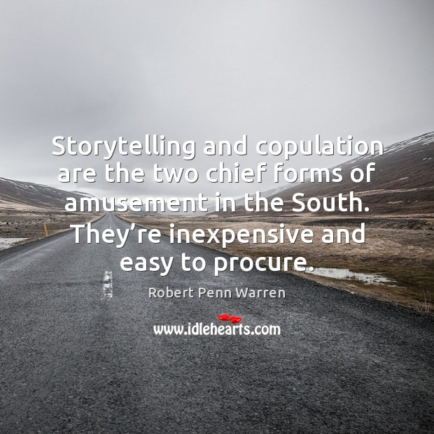 Storytelling and copulation are the two chief forms of amusement in the Robert Penn Warren Picture Quote
