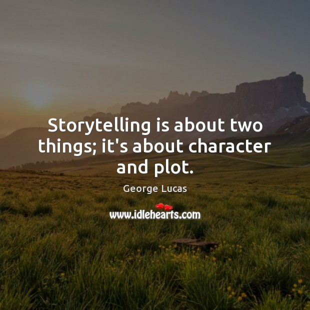 Storytelling is about two things; it's about character and plot. Image