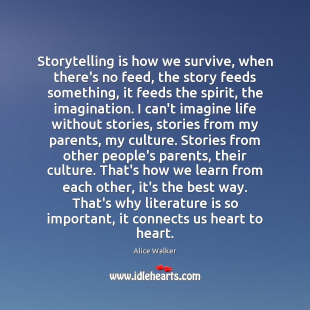 Storytelling is how we survive, when there's no feed, the story feeds Image
