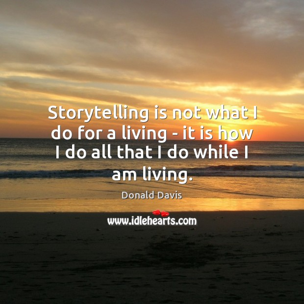 Storytelling is not what I do for a living – it is Image