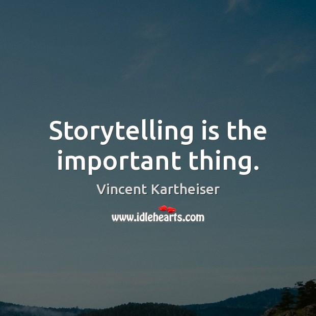 Storytelling is the important thing. Vincent Kartheiser Picture Quote