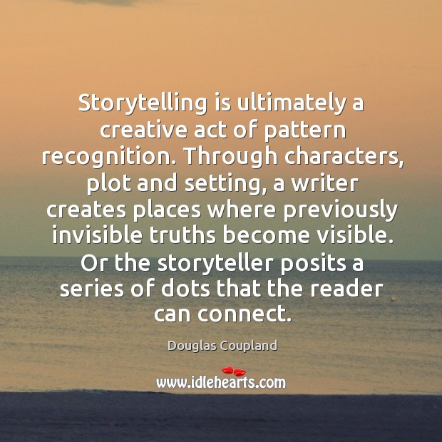 Image, Storytelling is ultimately a creative act of pattern recognition. Through characters, plot