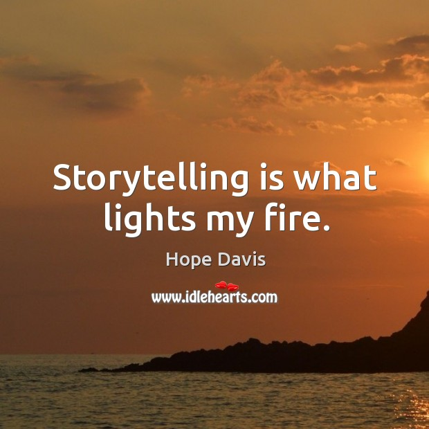Storytelling is what lights my fire. Hope Davis Picture Quote