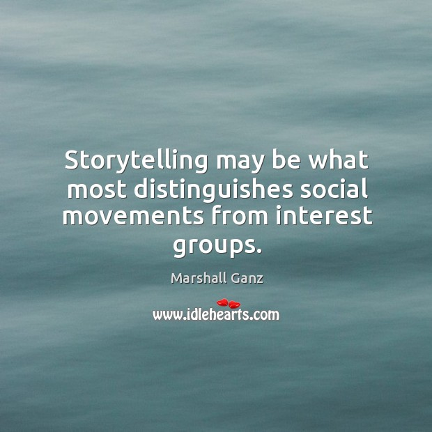 Image, Storytelling may be what most distinguishes social movements from interest groups.