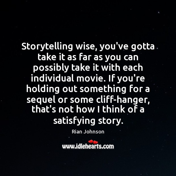 Storytelling wise, you've gotta take it as far as you can possibly Image