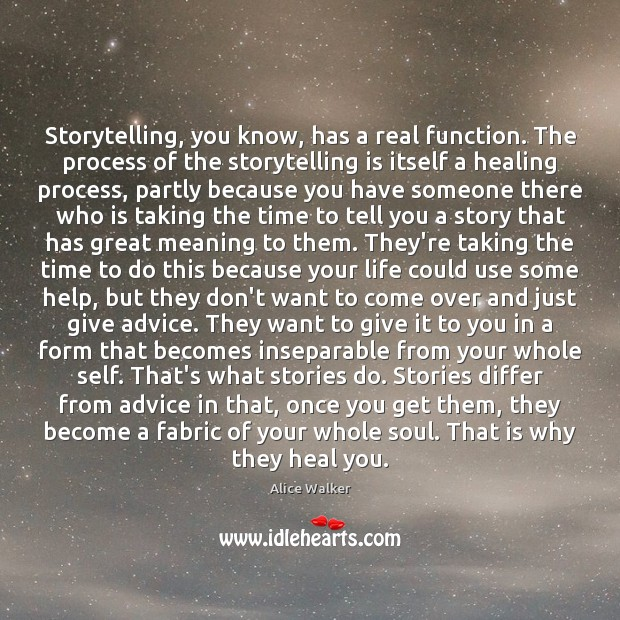 Image, Storytelling, you know, has a real function. The process of the storytelling