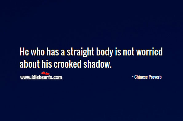 Image, He who has a straight body is not worried about his crooked shadow.