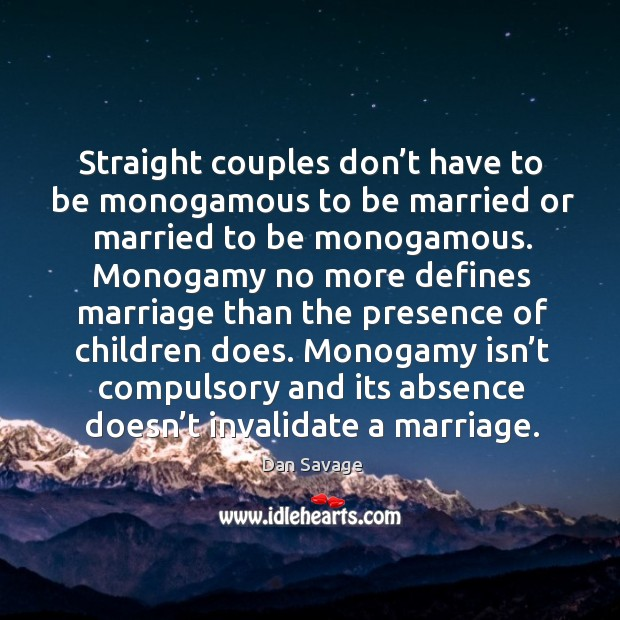 Straight couples don't have to be monogamous to be married or married to be monogamous. Image