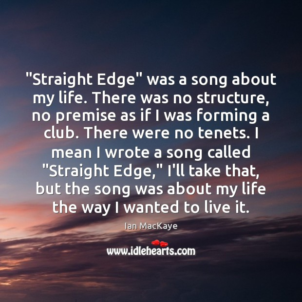 """Image, """"Straight Edge"""" was a song about my life. There was no structure,"""