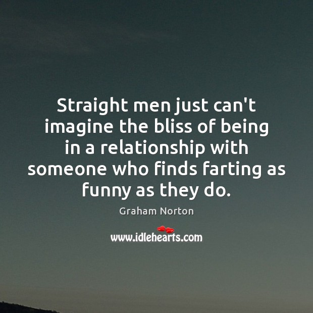 Straight men just can't imagine the bliss of being in a relationship Graham Norton Picture Quote
