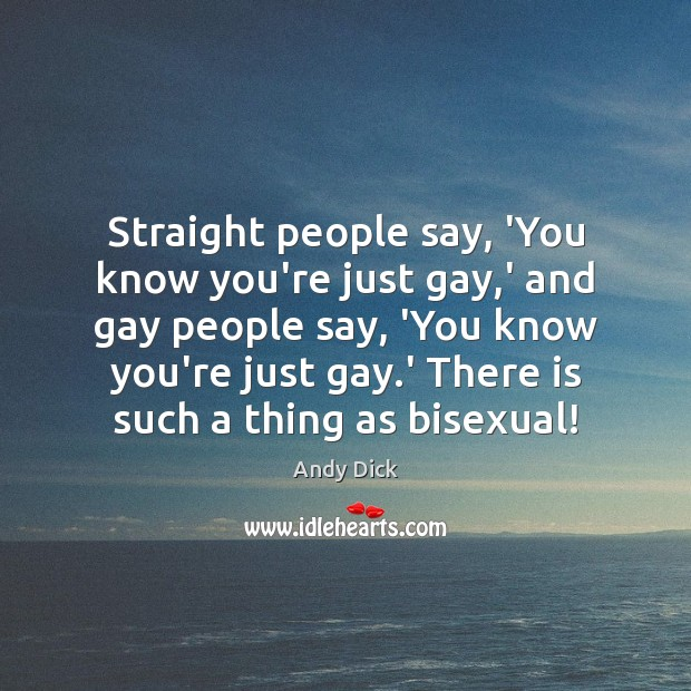 Image, Straight people say, 'You know you're just gay,' and gay people