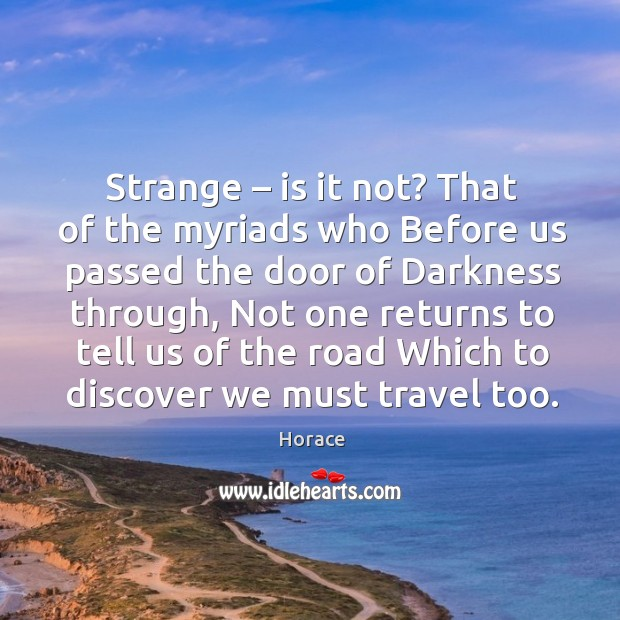 Strange – is it not? that of the myriads who before us passed the door of darkness through Image