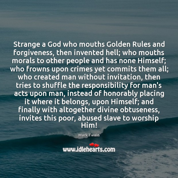 Strange a God who mouths Golden Rules and forgiveness, then invented hell; Image