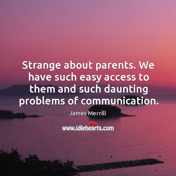 Image, Strange about parents. We have such easy access to them and such daunting problems of communication.