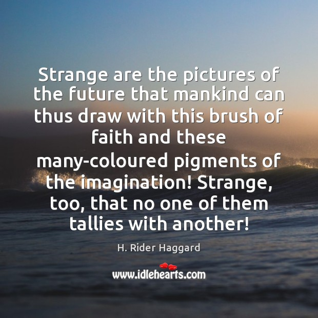 Strange are the pictures of the future that mankind can thus draw H. Rider Haggard Picture Quote