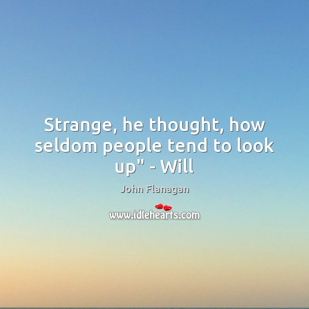 """Strange, he thought, how seldom people tend to look up"""" – Will Image"""