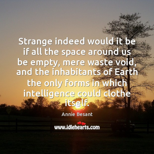 Image, Strange indeed would it be if all the space around us be