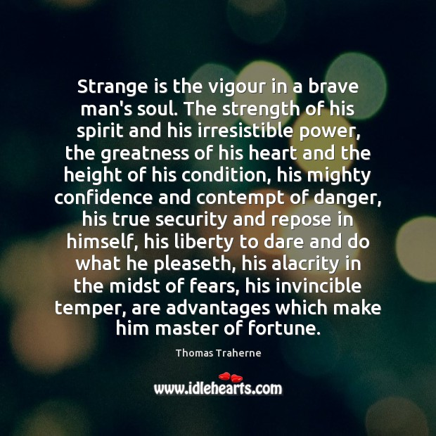 Image, Strange is the vigour in a brave man's soul. The strength of