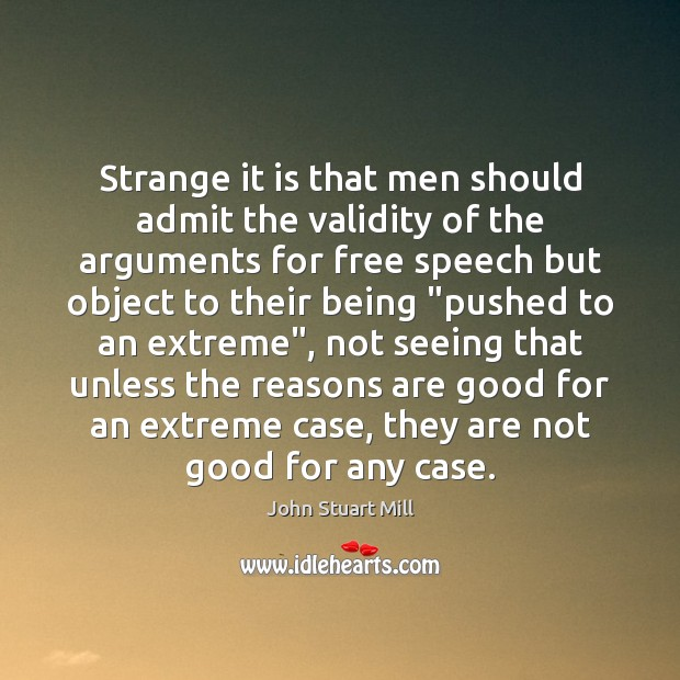 Strange it is that men should admit the validity of the arguments John Stuart Mill Picture Quote