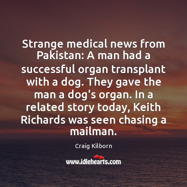 Strange medical news from Pakistan: A man had a successful organ transplant Medical Quotes Image