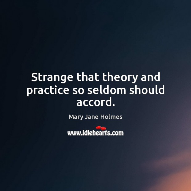 Strange that theory and practice so seldom should accord. Image