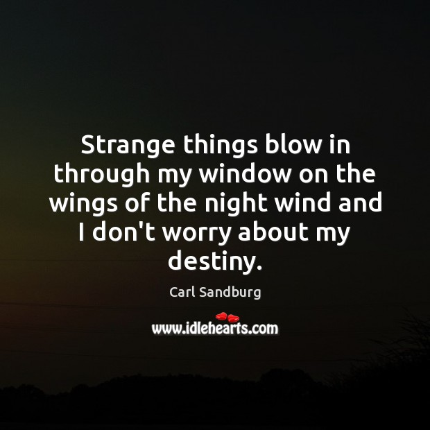 Strange things blow in through my window on the wings of the Carl Sandburg Picture Quote