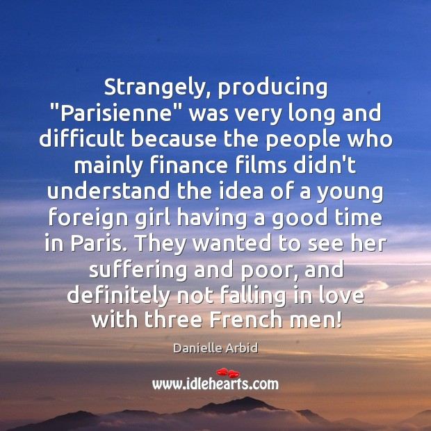 """Strangely, producing """"Parisienne"""" was very long and difficult because the people who Image"""